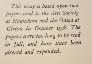 "The foreword to ""A Room of One's Own"" reads, ""This essay is based upon two papers read to the Arts Society of Newnham and the Odtaa at Girton in October 1928. The papers were too long to be read in ful, and have since been altered and expanded."""